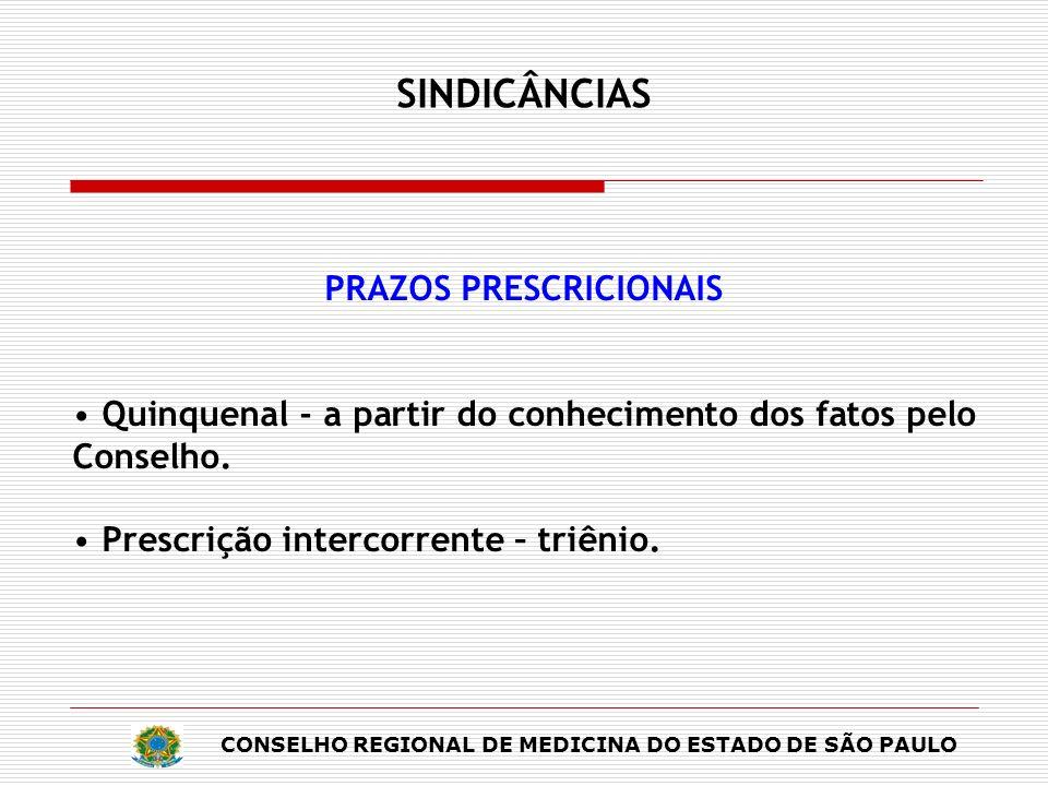 CONSELHO REGIONAL DE MEDICINA DO ESTADO DE SÃO PAULO SINDICÂNCIAS PRAZOS PRESCRICIONAIS Quinquenal - a partir do conhecimento dos fatos pelo Conselho.