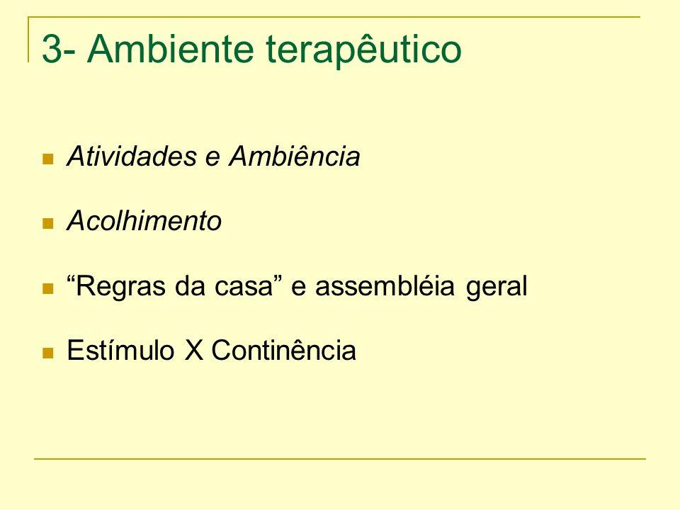 3- Ambiente terapêutico Atividades e Ambiência Acolhimento Regras da casa e assembléia geral Estímulo X Continência