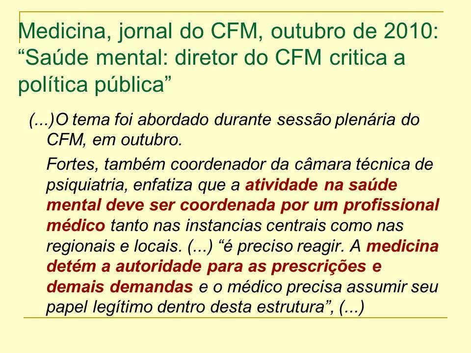 Medicina, jornal do CFM, outubro de 2010: Saúde mental: diretor do CFM critica a política pública (...)O tema foi abordado durante sessão plenária do
