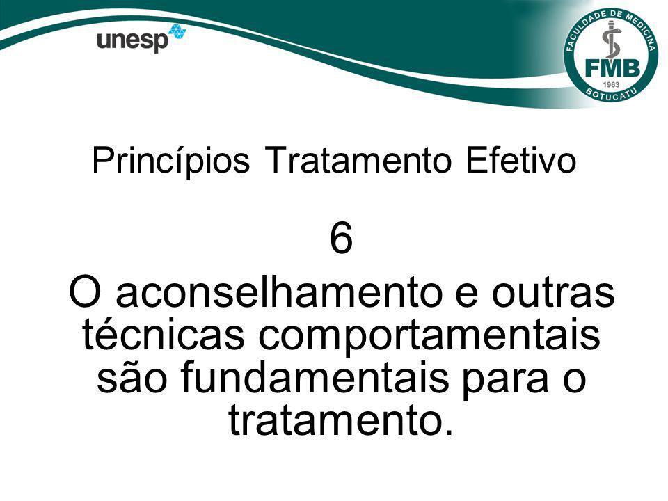 Princípios Tratamento Efetivo 6 O aconselhamento e outras técnicas comportamentais são fundamentais para o tratamento.