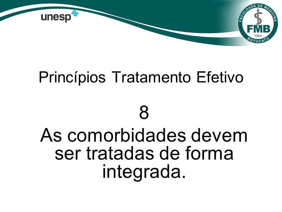 Princípios Tratamento Efetivo 8 As comorbidades devem ser tratadas de forma integrada.