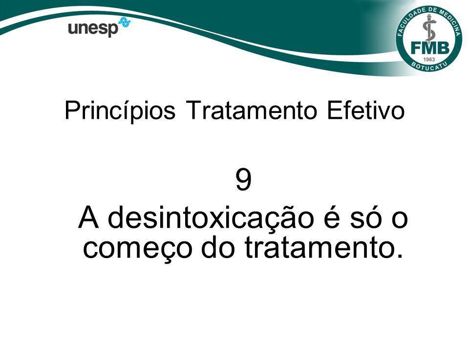 Princípios Tratamento Efetivo 9 A desintoxicação é só o começo do tratamento.