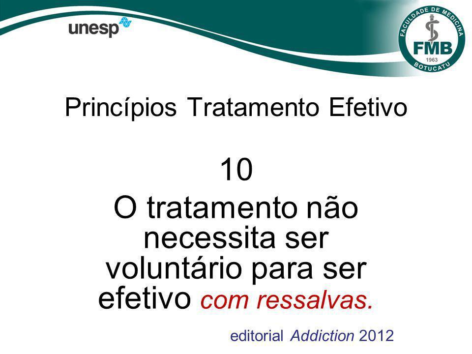 Princípios Tratamento Efetivo 10 O tratamento não necessita ser voluntário para ser efetivo com ressalvas.