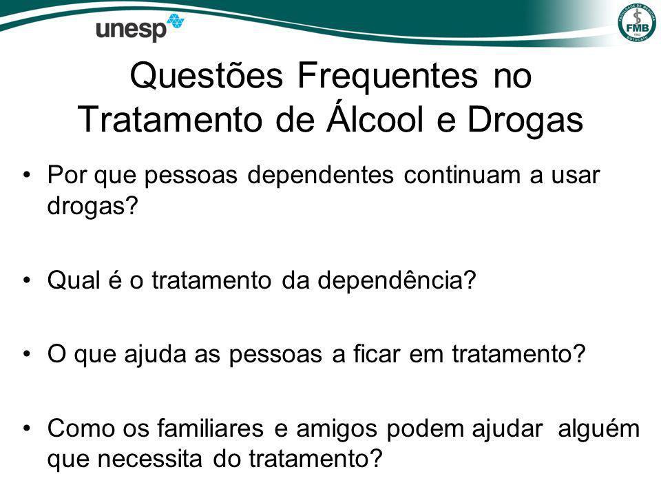 Questões Frequentes no Tratamento de Álcool e Drogas Por que pessoas dependentes continuam a usar drogas.