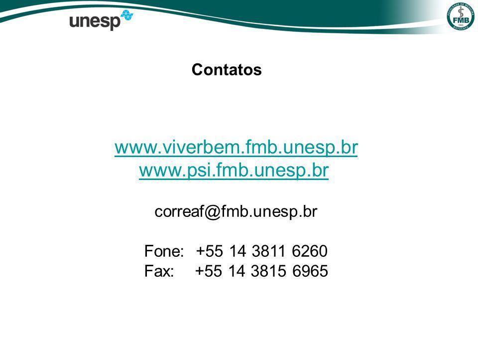 Contatos www.viverbem.fmb.unesp.br www.psi.fmb.unesp.br correaf@fmb.unesp.br Fone: +55 14 3811 6260 Fax: +55 14 3815 6965