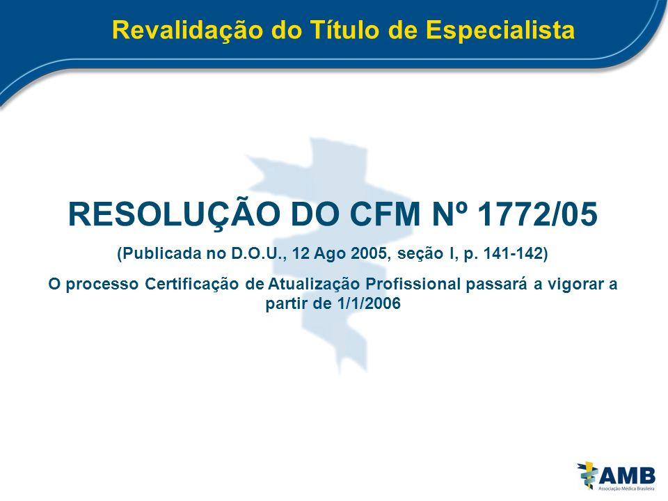 Revalidação do Título de Especialista RESOLUÇÃO DO CFM Nº 1772/05 (Publicada no D.O.U., 12 Ago 2005, seção I, p. 141-142) O processo Certificação de A