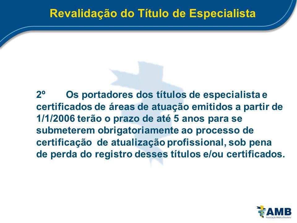 Revalidação do Título de Especialista 2ºOs portadores dos títulos de especialista e certificados de áreas de atuação emitidos a partir de 1/1/2006 ter