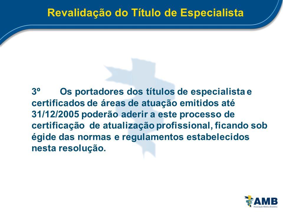 Revalidação do Título de Especialista 3ºOs portadores dos títulos de especialista e certificados de áreas de atuação emitidos até 31/12/2005 poderão a