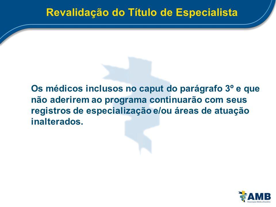 Revalidação do Título de Especialista Os médicos inclusos no caput do parágrafo 3º e que não aderirem ao programa continuarão com seus registros de es