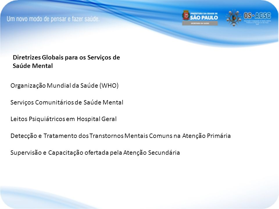 Diretrizes Globais para os Serviços de Saúde Mental Organização Mundial da Saúde (WHO) Serviços Comunitários de Saúde Mental Leitos Psiquiátricos em H