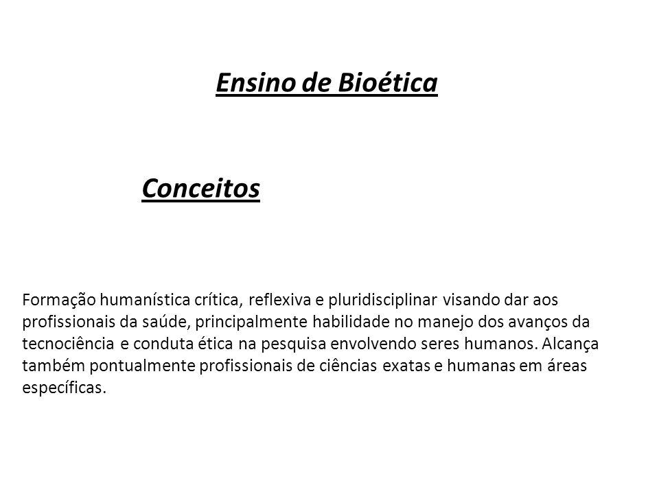 Ensino de Bioética Conceitos Formação humanística crítica, reflexiva e pluridisciplinar visando dar aos profissionais da saúde, principalmente habilid