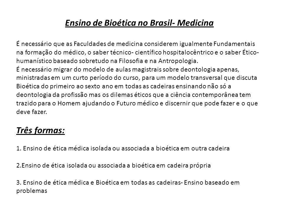 Ensino de Bioética no Brasil- Medicina É necessário que as Faculdades de medicina considerem igualmente Fundamentais na formação do médico, o saber té