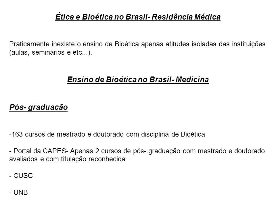 Ética e Bioética no Brasil- Residência Médica Praticamente inexiste o ensino de Bioética apenas atitudes isoladas das instituições (aulas, seminários