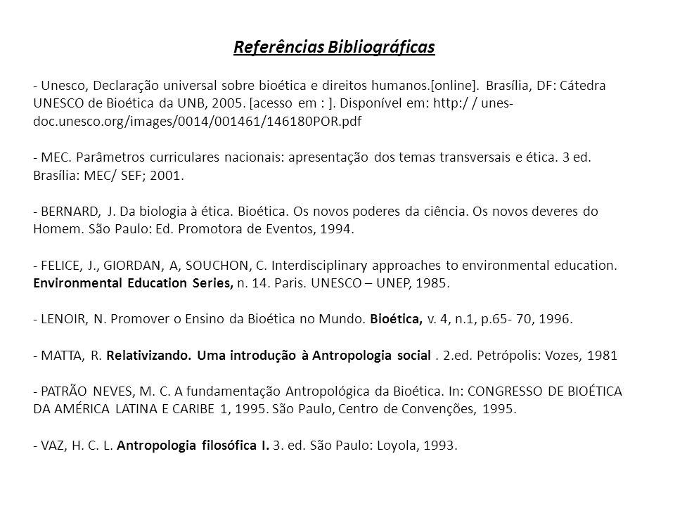 Referências Bibliográficas - Unesco, Declaração universal sobre bioética e direitos humanos.[online]. Brasília, DF: Cátedra UNESCO de Bioética da UNB,