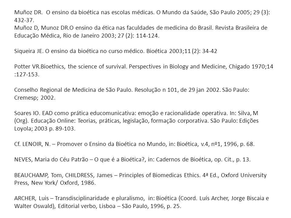Muñoz DR. O ensino da bioética nas escolas médicas. O Mundo da Saúde, São Paulo 2005; 29 (3): 432-37. Muñoz D, Munoz DR.O ensino da ética nas faculdad