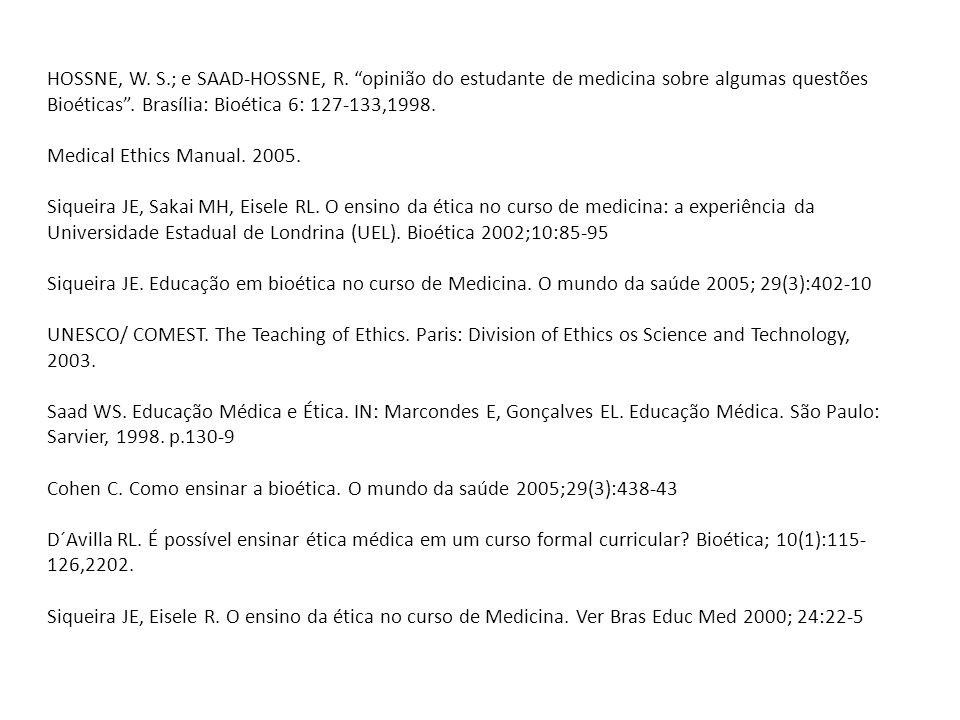 HOSSNE, W. S.; e SAAD-HOSSNE, R. opinião do estudante de medicina sobre algumas questões Bioéticas. Brasília: Bioética 6: 127-133,1998. Medical Ethics