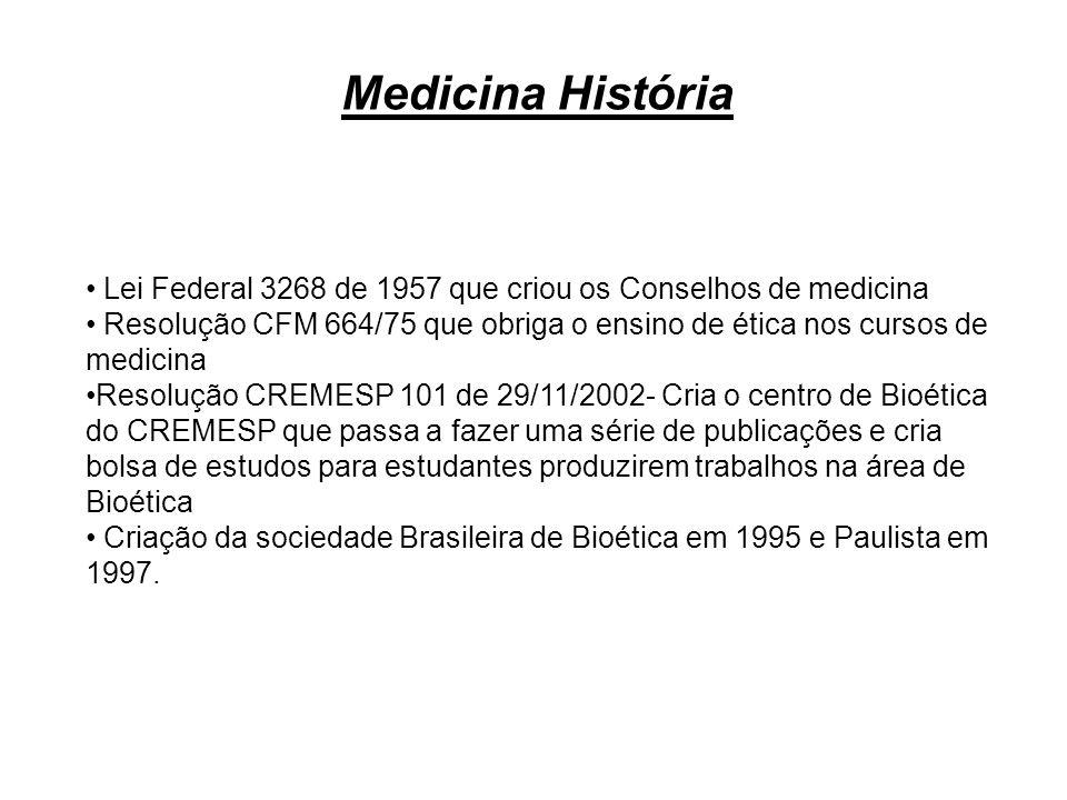 Medicina História Lei Federal 3268 de 1957 que criou os Conselhos de medicina Resolução CFM 664/75 que obriga o ensino de ética nos cursos de medicina