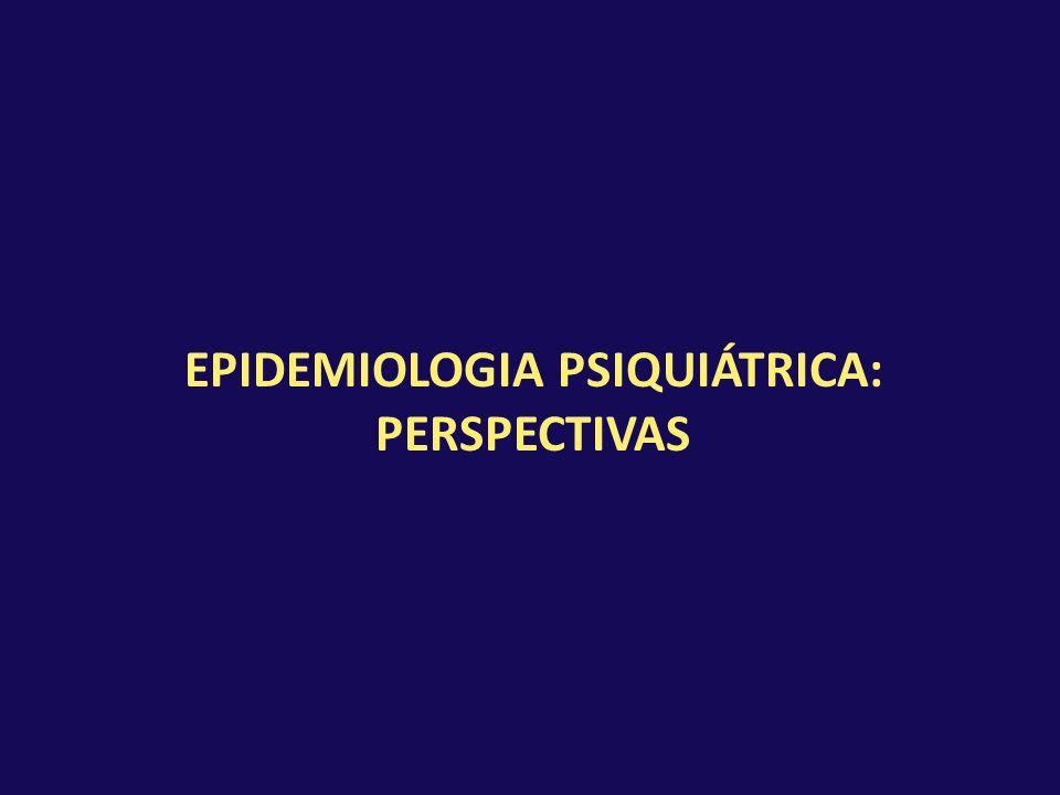 EPIDEMIOLOGIA PSIQUIÁTRICA: PERSPECTIVAS