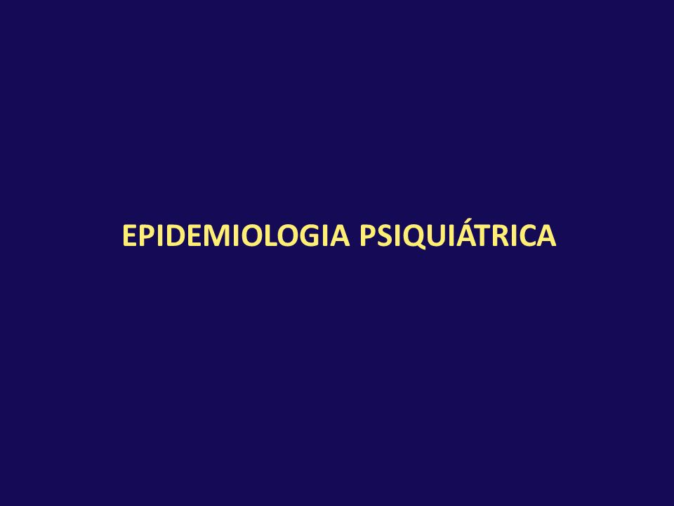 EPIDEMIOLOGIA PSIQUIÁTRICA