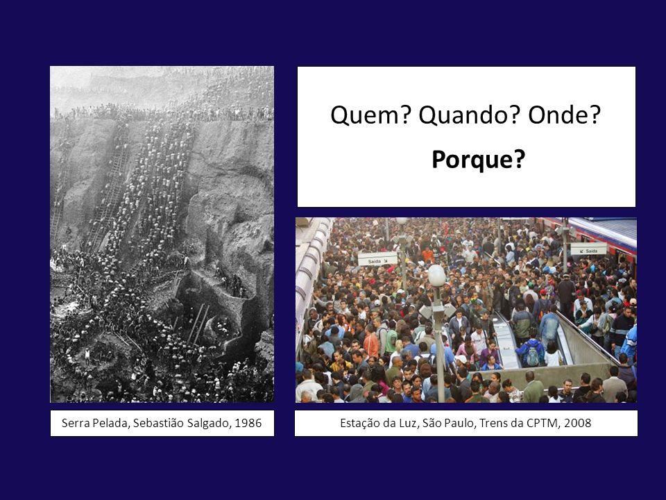 Quem? Quando? Onde? Porque? Estação da Luz, São Paulo, Trens da CPTM, 2008Serra Pelada, Sebastião Salgado, 1986
