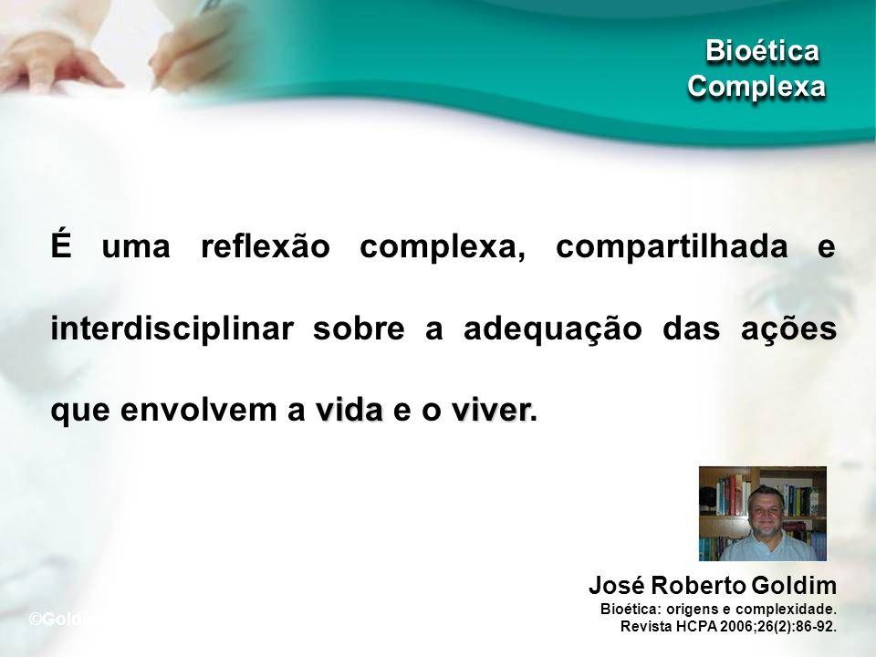 vidaviver É uma reflexão complexa, compartilhada e interdisciplinar sobre a adequação das ações que envolvem a vida e o viver. José Roberto Goldim Bio