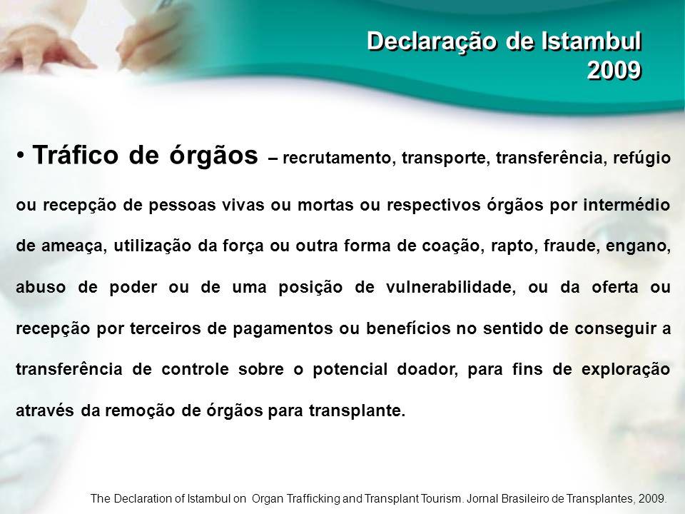 Declaração de Istambul 2009 Declaração de Istambul 2009 Tráfico de órgãos – recrutamento, transporte, transferência, refúgio ou recepção de pessoas vi