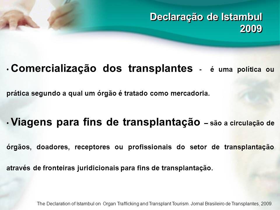 Declaração de Istambul 2009 Declaração de Istambul 2009 Comercialização dos transplantes - é uma política ou prática segundo a qual um órgão é tratado