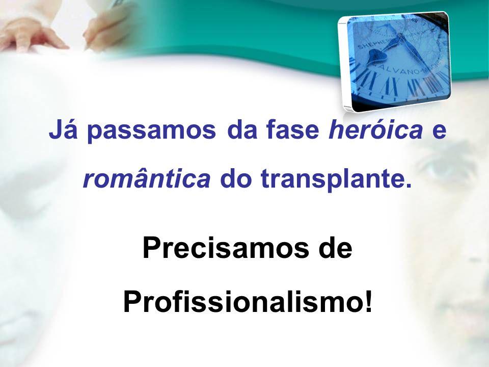 Já passamos da fase heróica e romântica do transplante. Precisamos de Profissionalismo!