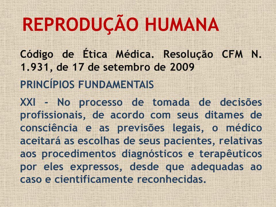 REPRODUÇÃO HUMANA Código de Ética Médica. Resolução CFM N. 1.931, de 17 de setembro de 2009 PRINCÍPIOS FUNDAMENTAIS XXI - No processo de tomada de dec