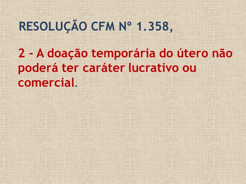2 - A doação temporária do útero não poderá ter caráter lucrativo ou comercial. RESOLUÇÃO CFM Nº 1.358,