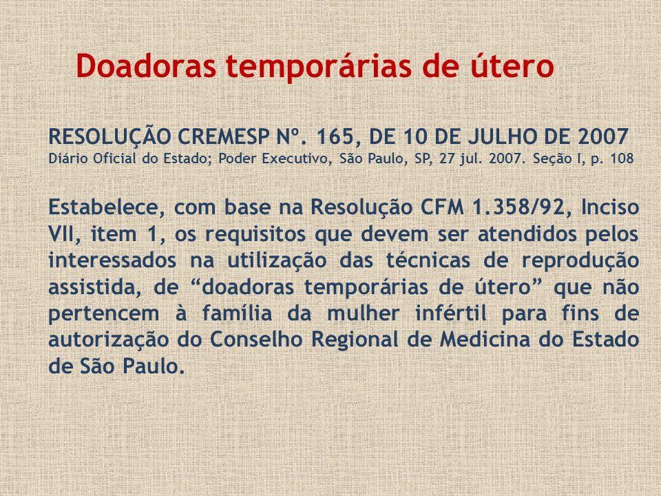 Doadoras temporárias de útero RESOLUÇÃO CREMESP Nº. 165, DE 10 DE JULHO DE 2007 Diário Oficial do Estado; Poder Executivo, São Paulo, SP, 27 jul. 2007
