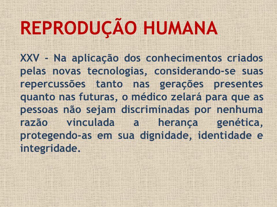 XXV - Na aplicação dos conhecimentos criados pelas novas tecnologias, considerando-se suas repercussões tanto nas gerações presentes quanto nas futura