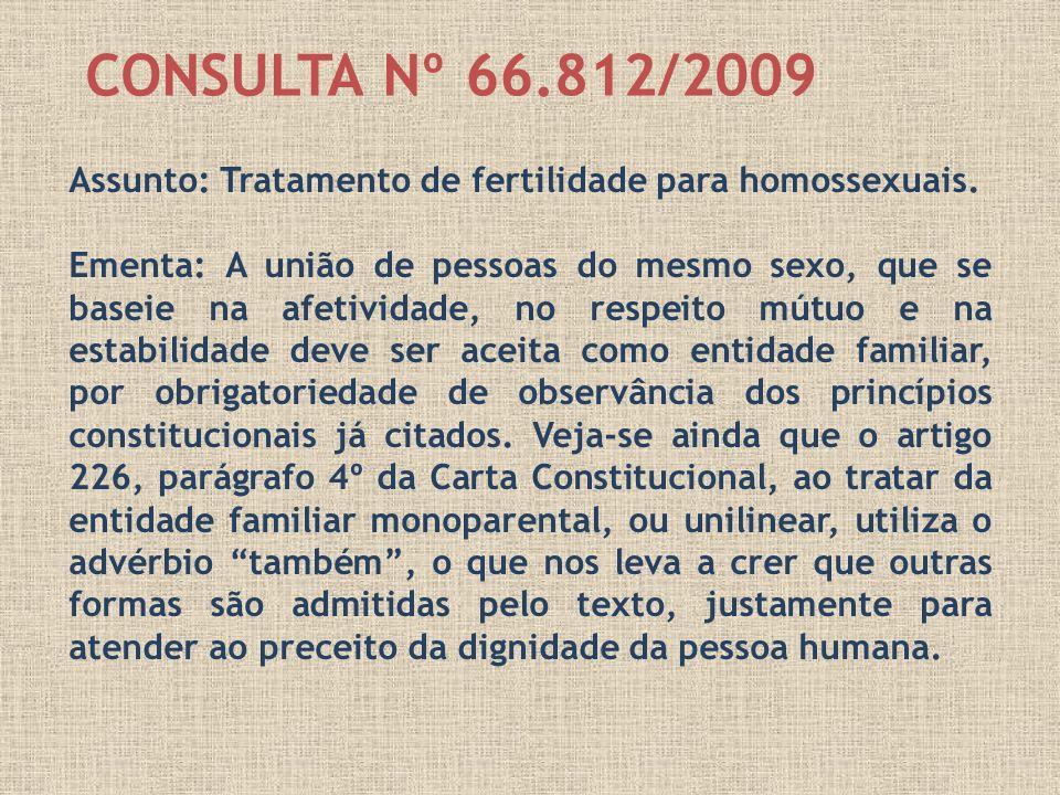 Assunto: Tratamento de fertilidade para homossexuais. Ementa: A união de pessoas do mesmo sexo, que se baseie na afetividade, no respeito mútuo e na e