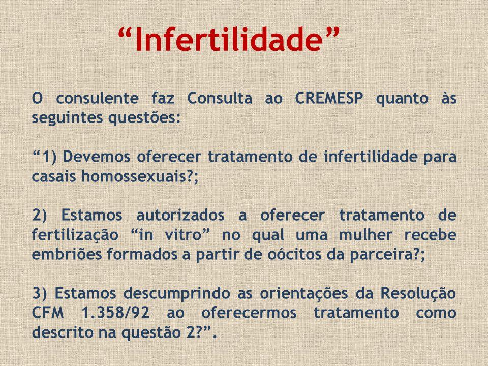 Infertilidade O consulente faz Consulta ao CREMESP quanto às seguintes questões: 1) Devemos oferecer tratamento de infertilidade para casais homossexu