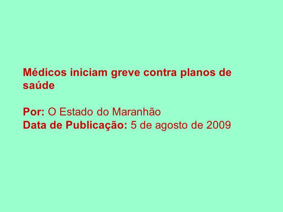 Médicos iniciam greve contra planos de saúde Por: O Estado do Maranhão Data de Publicação: 5 de agosto de 2009