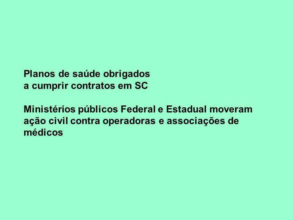 Planos de saúde obrigados a cumprir contratos em SC Ministérios públicos Federal e Estadual moveram ação civil contra operadoras e associações de médicos