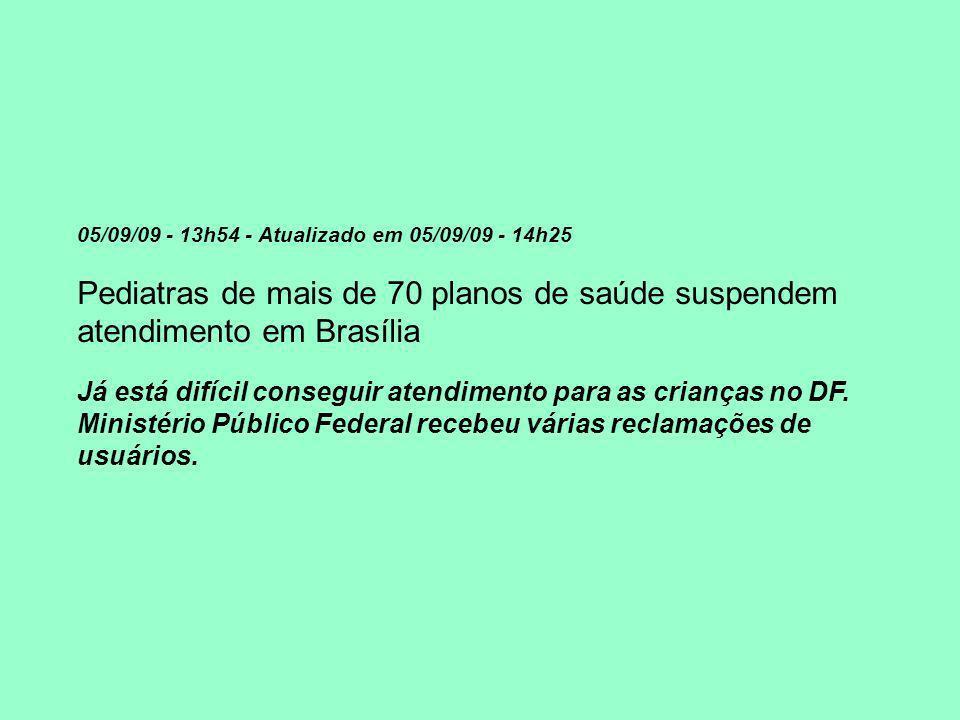 05/09/09 - 13h54 - Atualizado em 05/09/09 - 14h25 Pediatras de mais de 70 planos de saúde suspendem atendimento em Brasília Já está difícil conseguir atendimento para as crianças no DF.