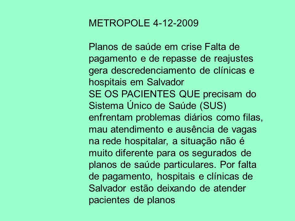 METROPOLE 4-12-2009 Planos de saúde em crise Falta de pagamento e de repasse de reajustes gera descredenciamento de clínicas e hospitais em Salvador S