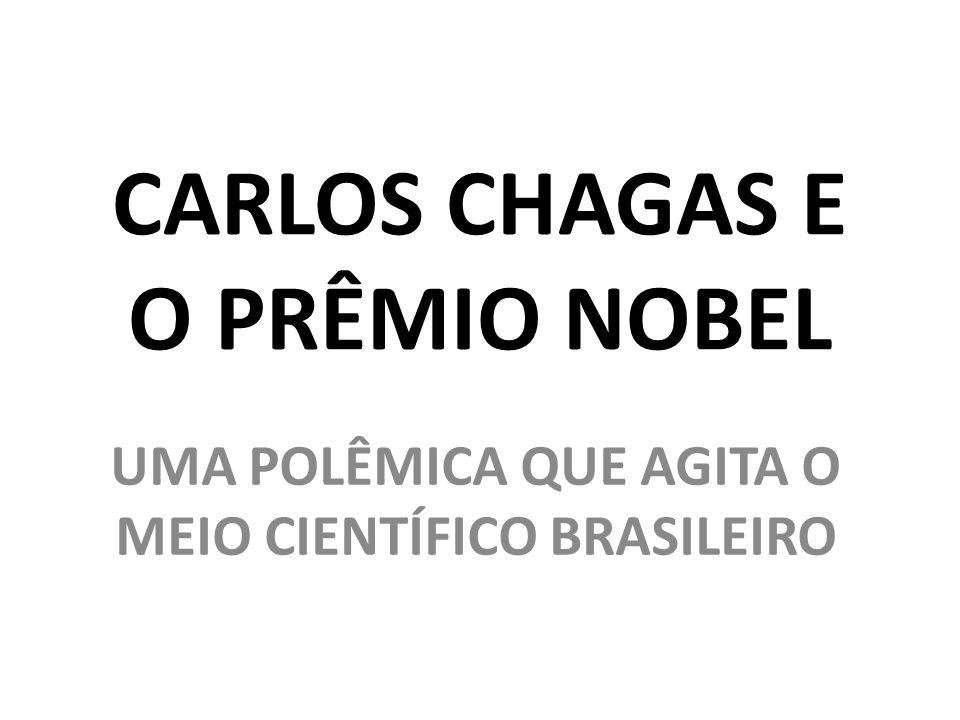 CARLOS CHAGAS E O PRÊMIO NOBEL UMA POLÊMICA QUE AGITA O MEIO CIENTÍFICO BRASILEIRO