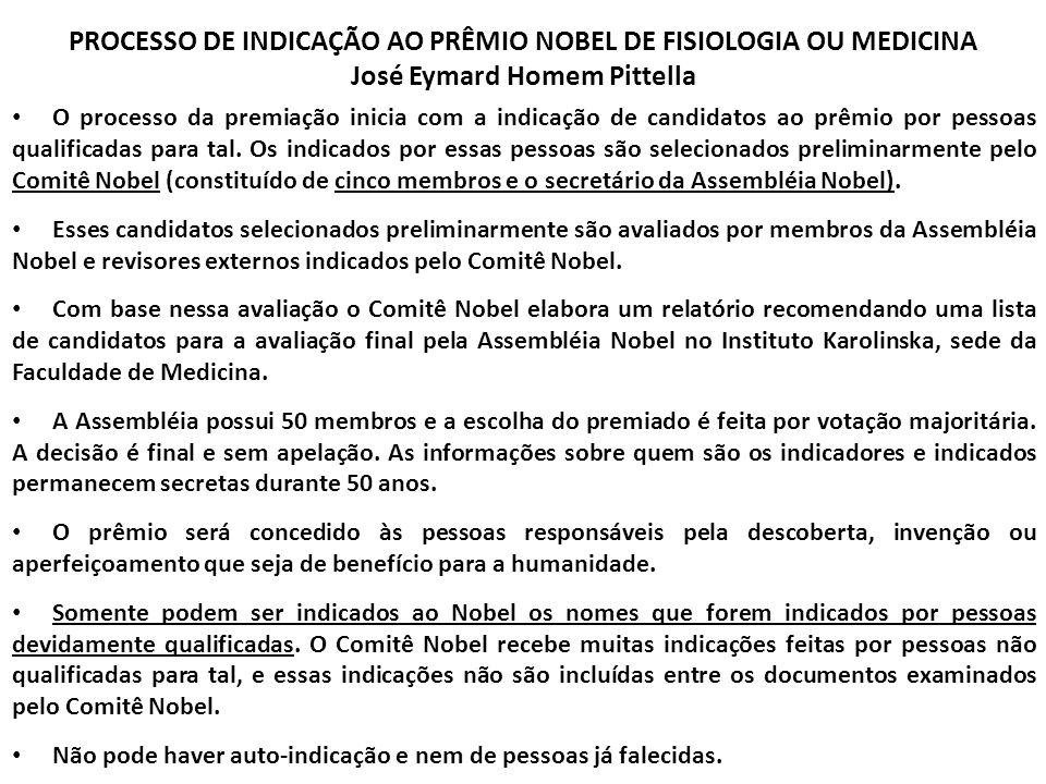 PROCESSO DE INDICAÇÃO AO PRÊMIO NOBEL DE FISIOLOGIA OU MEDICINA José Eymard Homem Pittella O processo da premiação inicia com a indicação de candidato