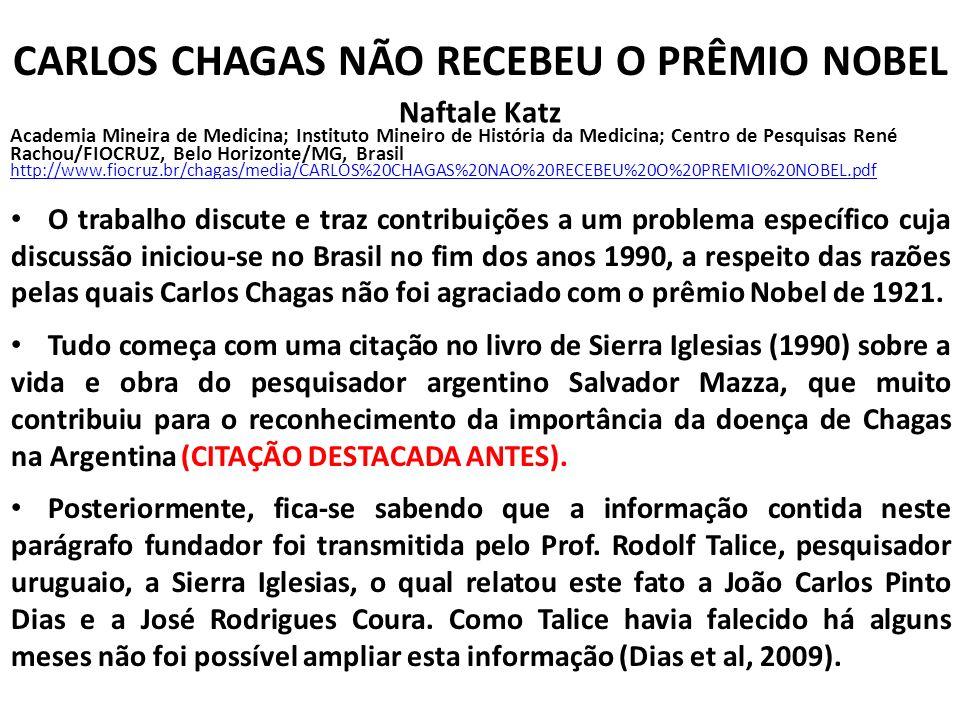 CARLOS CHAGAS NÃO RECEBEU O PRÊMIO NOBEL Naftale Katz Academia Mineira de Medicina; Instituto Mineiro de História da Medicina; Centro de Pesquisas Ren
