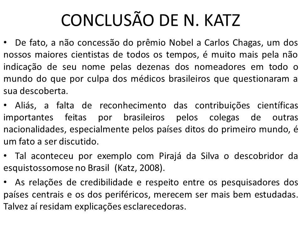 CONCLUSÃO DE N. KATZ De fato, a não concessão do prêmio Nobel a Carlos Chagas, um dos nossos maiores cientistas de todos os tempos, é muito mais pela