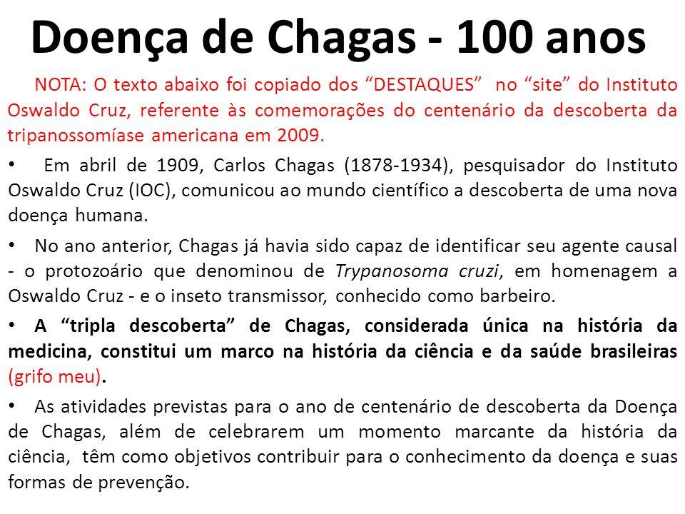 Doença de Chagas - 100 anos NOTA: O texto abaixo foi copiado dos DESTAQUES no site do Instituto Oswaldo Cruz, referente às comemorações do centenário
