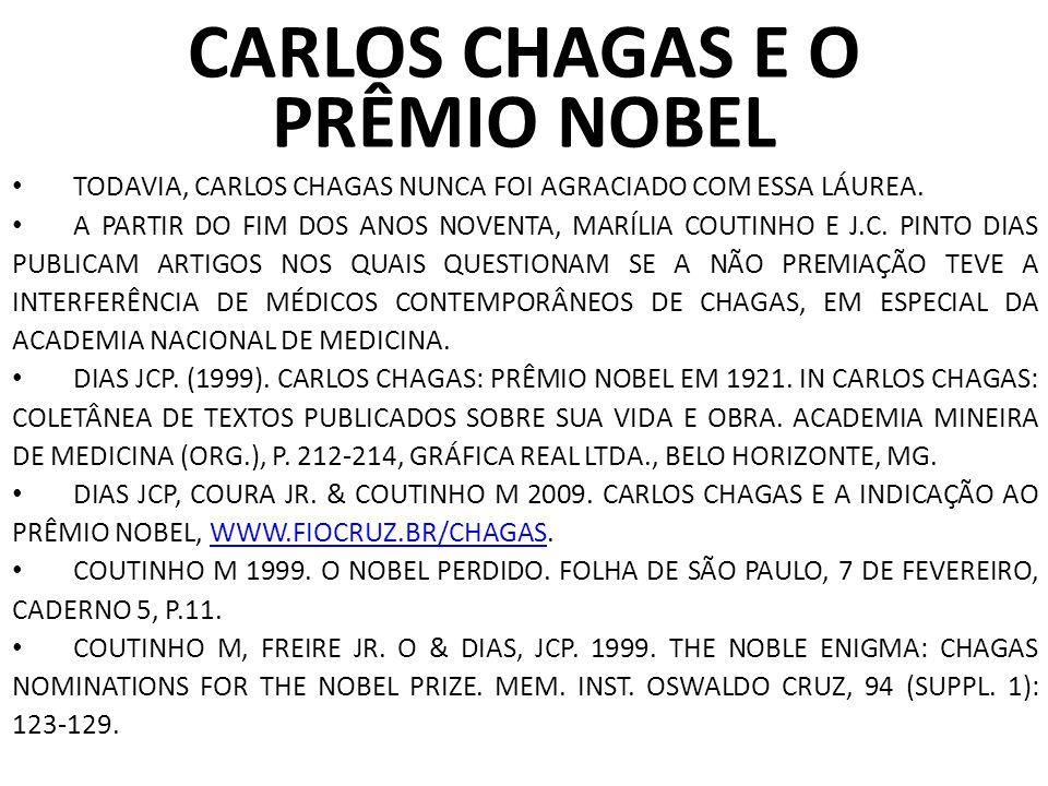 CARLOS CHAGAS E O PRÊMIO NOBEL TODAVIA, CARLOS CHAGAS NUNCA FOI AGRACIADO COM ESSA LÁUREA. A PARTIR DO FIM DOS ANOS NOVENTA, MARÍLIA COUTINHO E J.C. P