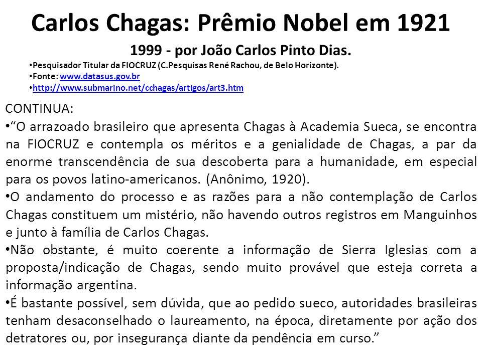 Carlos Chagas: Prêmio Nobel em 1921 1999 - por João Carlos Pinto Dias. Pesquisador Titular da FIOCRUZ (C.Pesquisas René Rachou, de Belo Horizonte). Fo