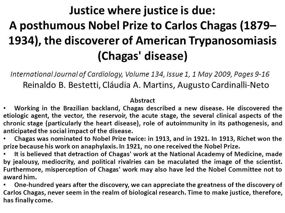 Justice where justice is due: A posthumous Nobel Prize to Carlos Chagas (1879– 1934), the discoverer of American Trypanosomiasis (Chagas' disease) Int