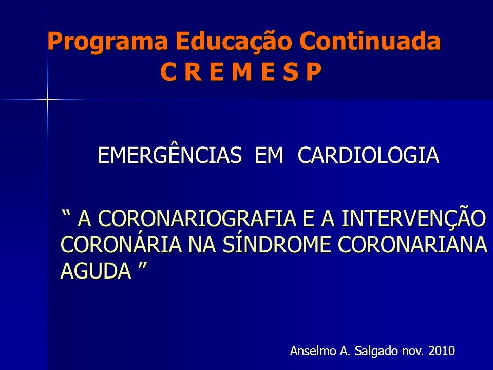 Programa Educação Continuada C R E M E S P Programa Educação Continuada C R E M E S P EMERGÊNCIAS EM CARDIOLOGIA EMERGÊNCIAS EM CARDIOLOGIA A CORONARI