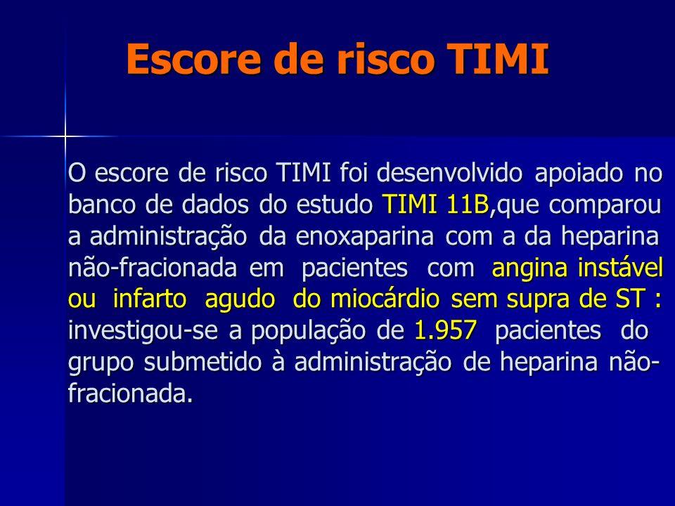 Escore de risco TIMI O escore de risco TIMI foi desenvolvido apoiado no banco de dados do estudo TIMI 11B,que comparou a administração da enoxaparina