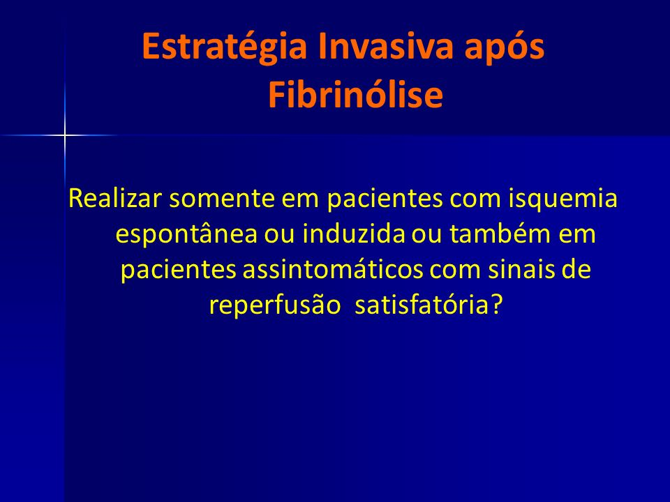 Estratégia Invasiva após Fibrinólise Realizar somente em pacientes com isquemia espontânea ou induzida ou também em pacientes assintomáticos com sinai