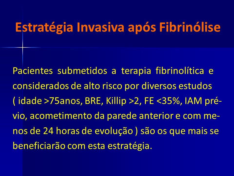 Estratégia Invasiva após Fibrinólise Pacientes submetidos a terapia fibrinolítica e considerados de alto risco por diversos estudos ( idade >75anos, B